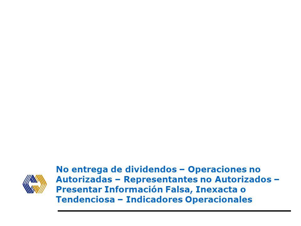 No entrega de dividendos – Operaciones no Autorizadas – Representantes no Autorizados – Presentar Información Falsa, Inexacta o Tendenciosa – Indicadores Operacionales
