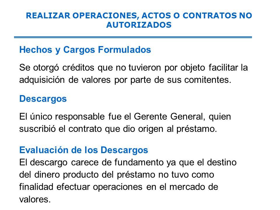 REALIZAR OPERACIONES, ACTOS O CONTRATOS NO AUTORIZADOS Hechos y Cargos Formulados Se otorgó créditos que no tuvieron por objeto facilitar la adquisición de valores por parte de sus comitentes.