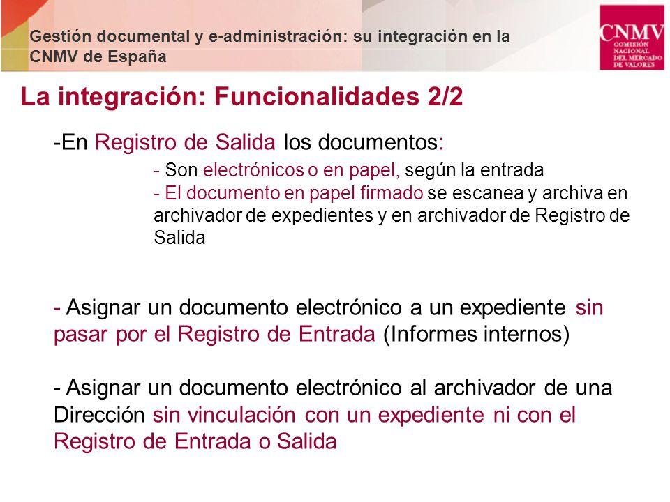 La integración: Funcionalidades 2/2 Gestión documental y e-administración: su integración en la CNMV de España -En Registro de Salida los documentos: