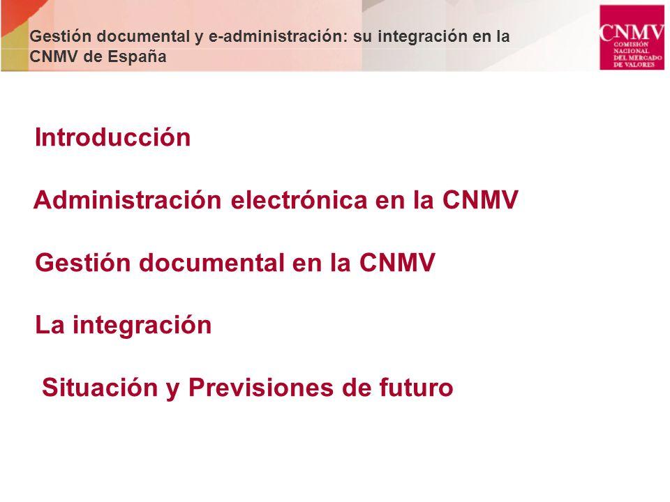 Introducción Administración electrónica en la CNMV Gestión documental en la CNMV La integración Situación y Previsiones de futuro Gestión documental y