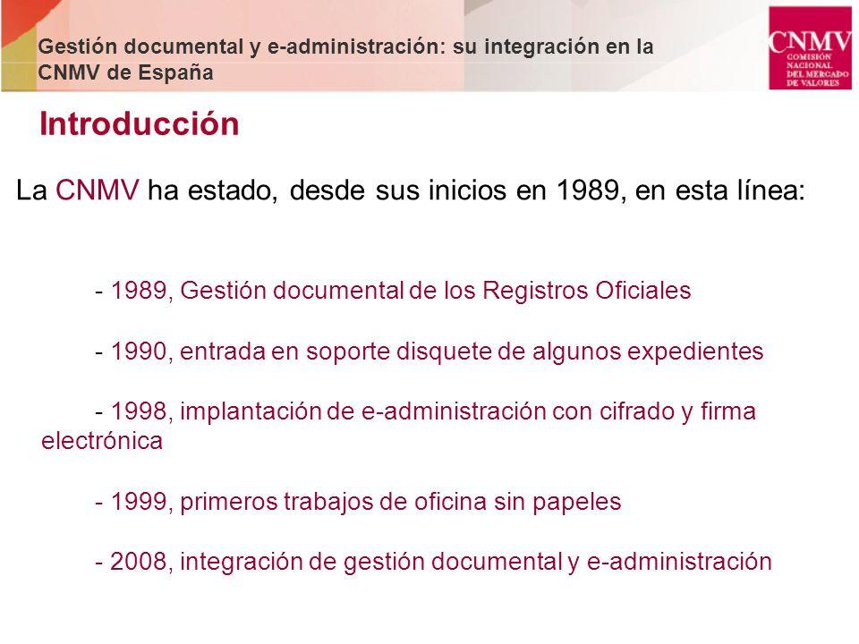 La CNMV ha estado, desde sus inicios en 1989, en esta línea: - 1989, Gestión documental de los Registros Oficiales - 1990, entrada en soporte disquete