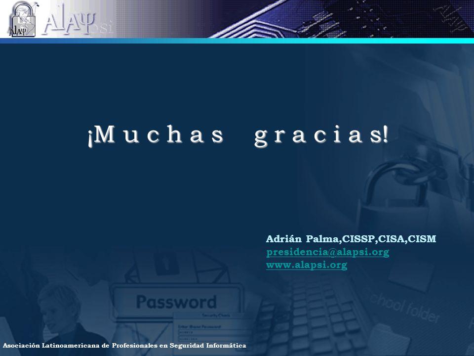 Asociación Latinoamericana de Profesionales en Seguridad Informática ¡M u c h a s g r a c i a s! Adrián Palma,CISSP,CISA,CISM presidencia@alapsi.org w