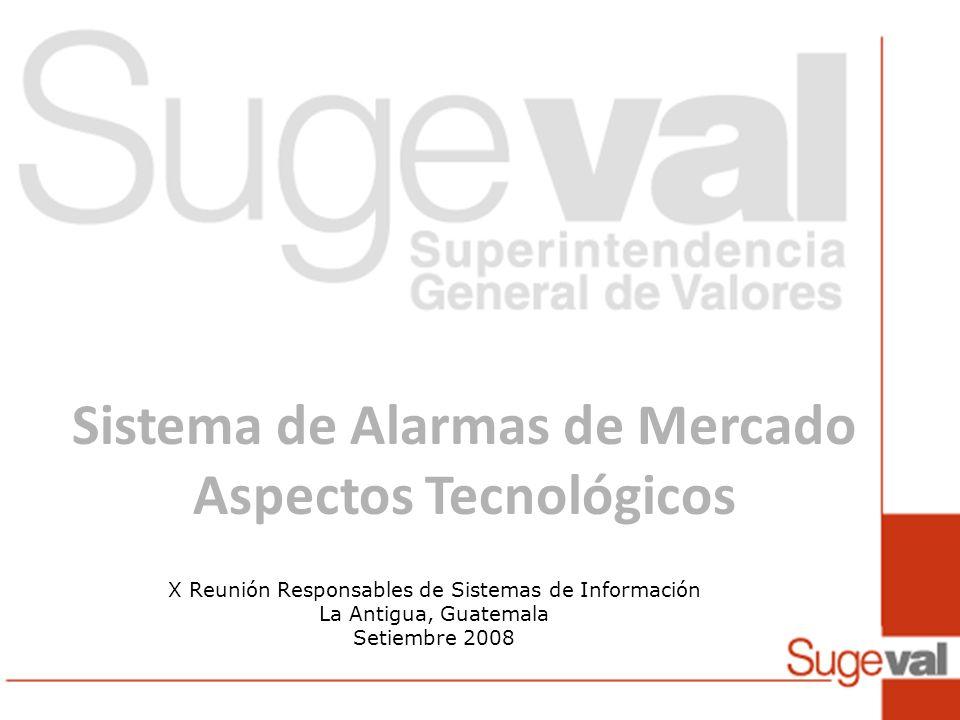 Sistema de Alarmas de Mercado Aspectos Tecnológicos X Reunión Responsables de Sistemas de Información La Antigua, Guatemala Setiembre 2008