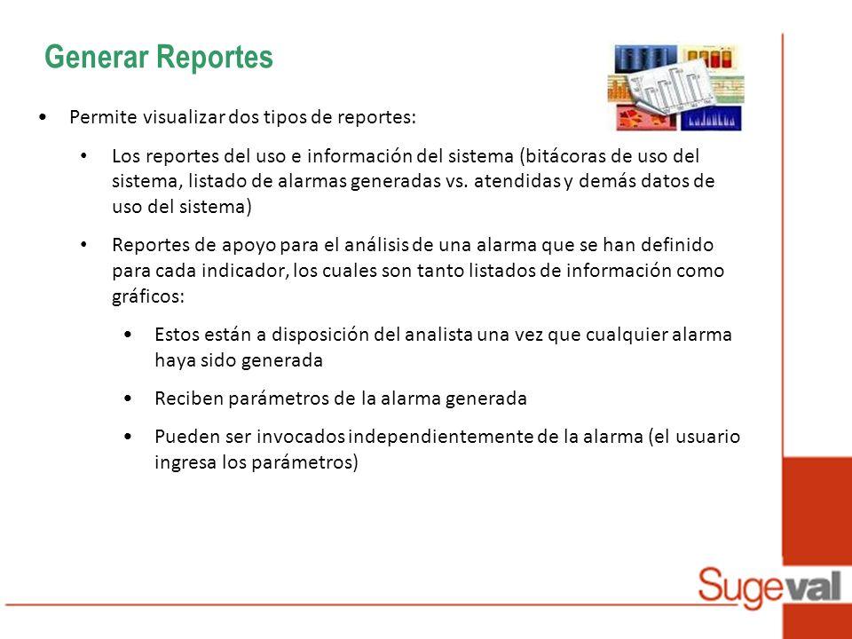 Generar Reportes Permite visualizar dos tipos de reportes: Los reportes del uso e información del sistema (bitácoras de uso del sistema, listado de alarmas generadas vs.
