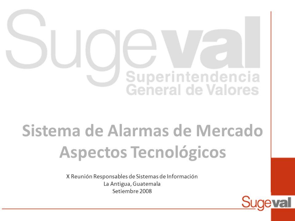 X Reunión Responsables de Sistemas de Información La Antigua, Guatemala Setiembre 2008 Sistema de Alarmas de Mercado Aspectos Tecnológicos