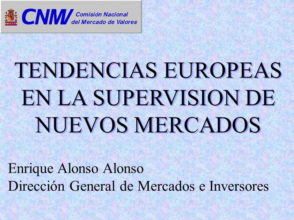 Enrique Alonso Alonso Dirección General de Mercados e Inversores TENDENCIAS EUROPEAS EN LA SUPERVISION DE NUEVOS MERCADOS