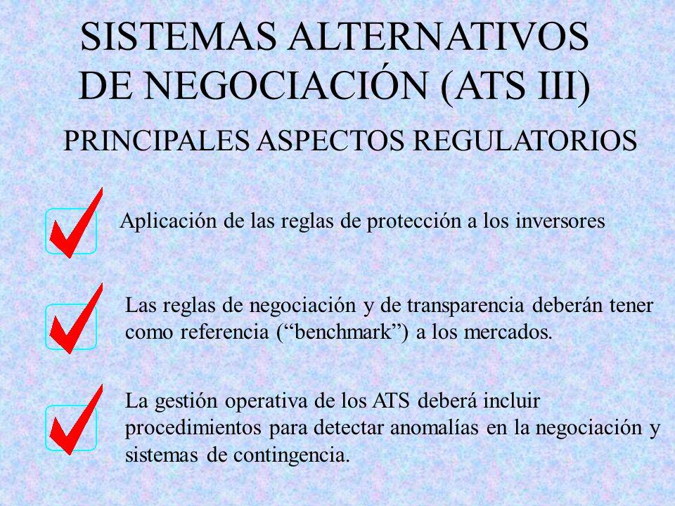SISTEMAS ALTERNATIVOS DE NEGOCIACIÓN (ATS III) Las reglas de negociación y de transparencia deberán tener como referencia (benchmark) a los mercados.