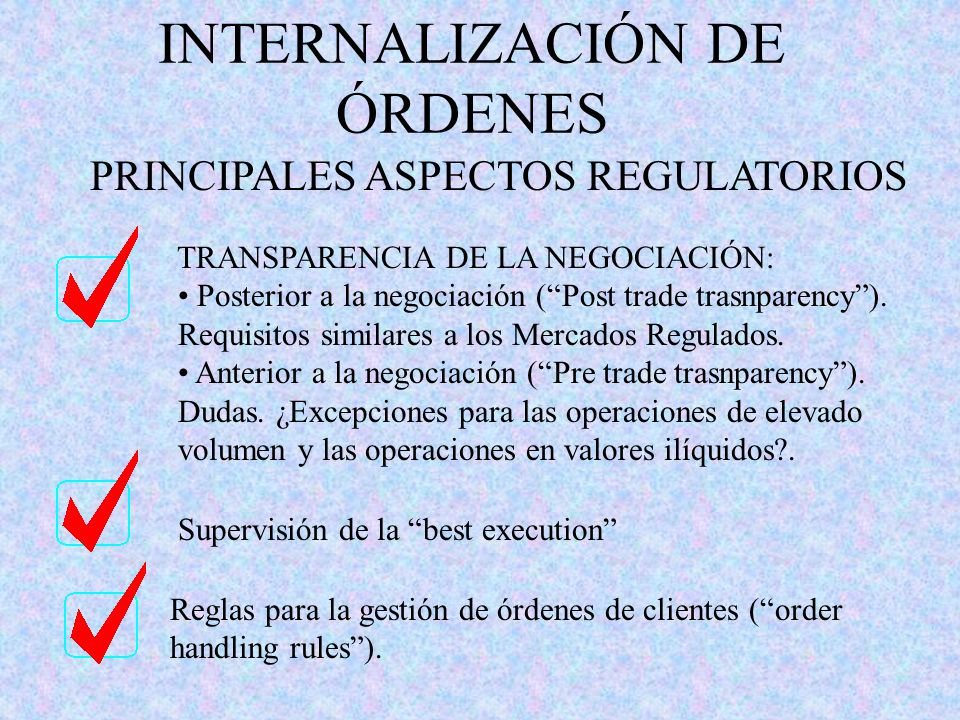 INTERNALIZACIÓN DE ÓRDENES PRINCIPALES ASPECTOS REGULATORIOS TRANSPARENCIA DE LA NEGOCIACIÓN: Posterior a la negociación (Post trade trasnparency). Re