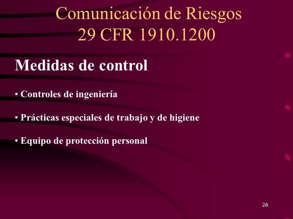 Comunicación de Riesgos 29 CFR 1910.1200 26 Medidas de control Controles de ingeniería Prácticas especiales de trabajo y de higiene Equipo de protecci