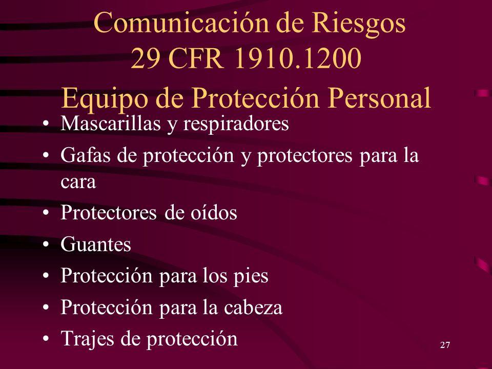 Comunicación de Riesgos 29 CFR 1910.1200 27 Equipo de Protección Personal Mascarillas y respiradores Gafas de protección y protectores para la cara Pr