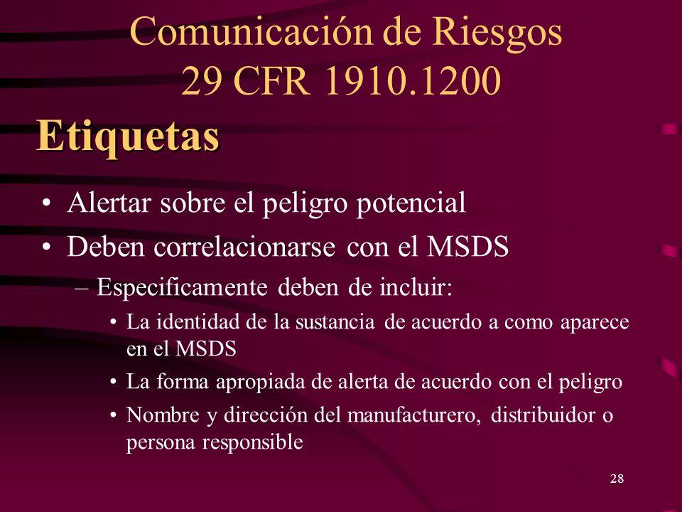 Comunicación de Riesgos 29 CFR 1910.1200 28 Alertar sobre el peligro potencial Deben correlacionarse con el MSDS –Especificamente deben de incluir: La