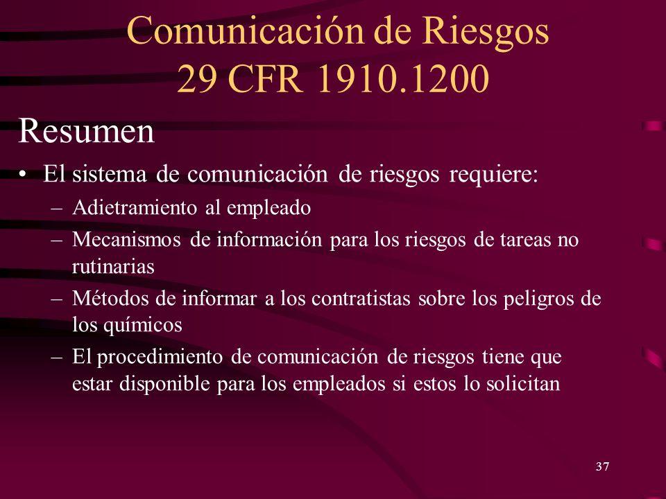 Comunicación de Riesgos 29 CFR 1910.1200 37 Resumen El sistema de comunicación de riesgos requiere: –Adietramiento al empleado –Mecanismos de informac