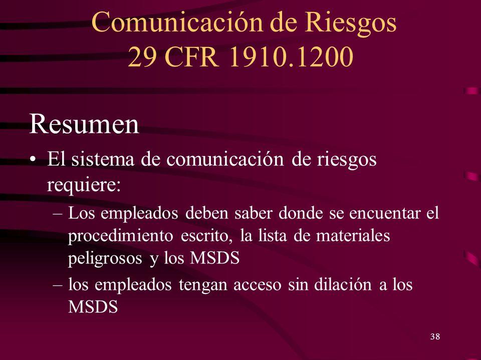Comunicación de Riesgos 29 CFR 1910.1200 38 Resumen El sistema de comunicación de riesgos requiere: –Los empleados deben saber donde se encuentar el p