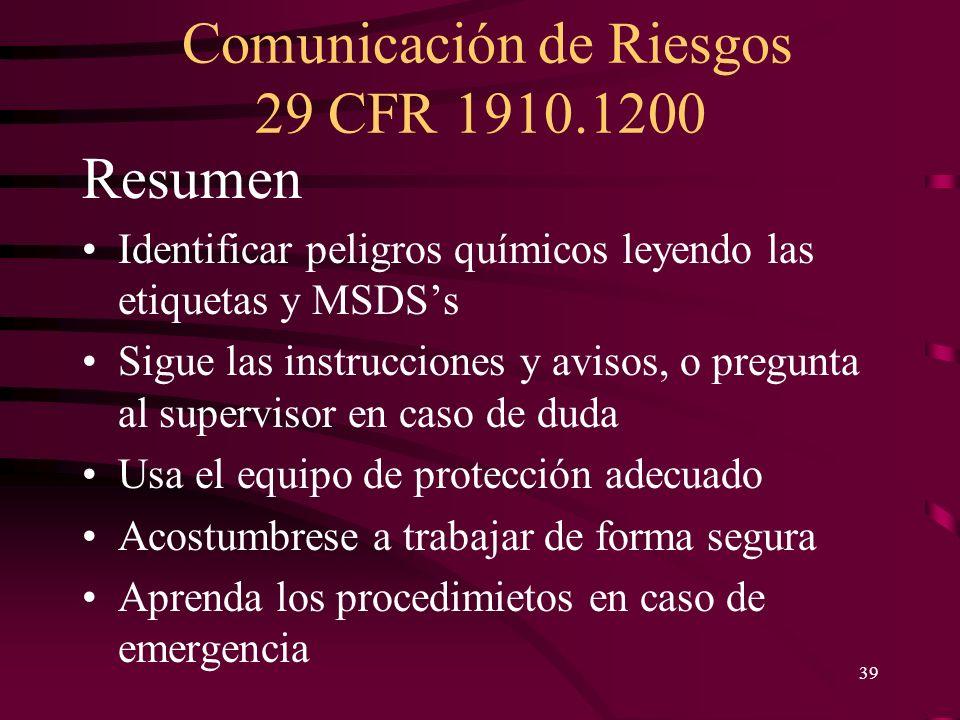 Comunicación de Riesgos 29 CFR 1910.1200 39 Resumen Identificar peligros químicos leyendo las etiquetas y MSDSs Sigue las instrucciones y avisos, o pr