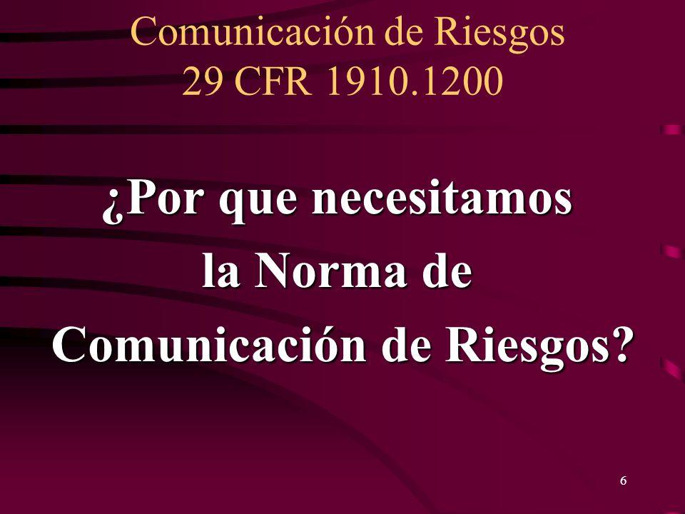 Comunicación de Riesgos 29 CFR 1910.1200 7 Propósito Asegurar que los peligros de todos los químicos que se produzcan o se importen a un lugar de trabajo son evaluados.