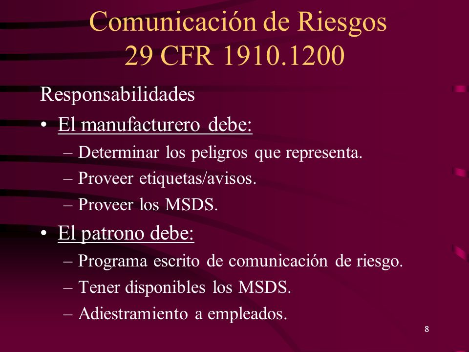 Comunicación de Riesgos 29 CFR 1910.1200 8 Responsabilidades El manufacturero debe: –Determinar los peligros que representa. –Proveer etiquetas/avisos