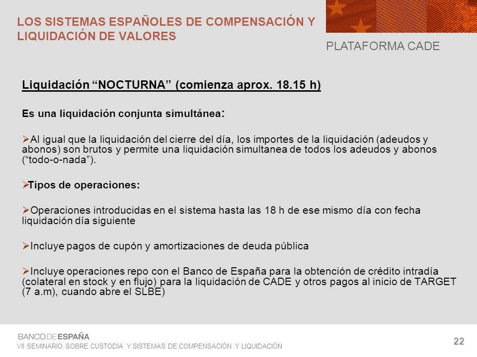 VII SEMINARIO SOBRE CUSTODIA Y SISTEMAS DE COMPENSACIÓN Y LIQUIDACIÓN 22 Liquidación NOCTURNA (comienza aprox. 18.15 h) Es una liquidación conjunta si