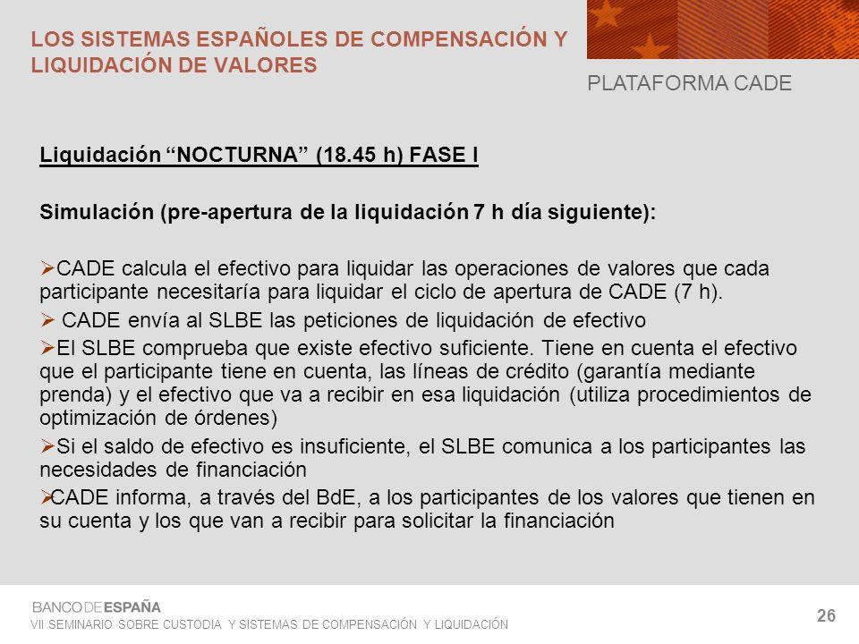 VII SEMINARIO SOBRE CUSTODIA Y SISTEMAS DE COMPENSACIÓN Y LIQUIDACIÓN 26 Liquidación NOCTURNA (18.45 h) FASE I Simulación (pre-apertura de la liquidac