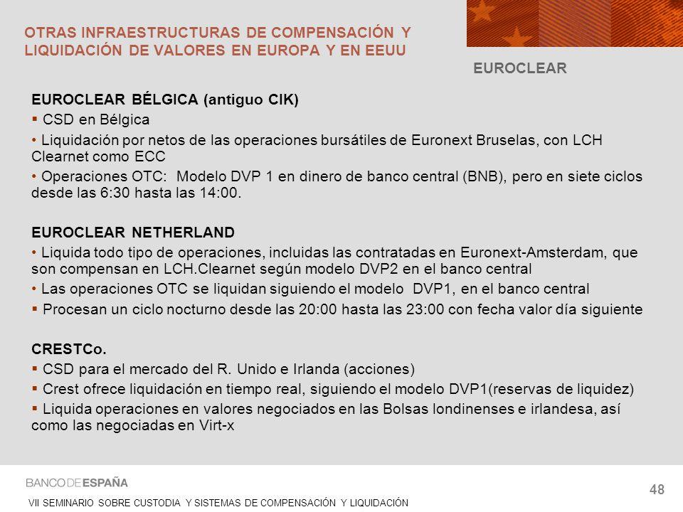 VII SEMINARIO SOBRE CUSTODIA Y SISTEMAS DE COMPENSACIÓN Y LIQUIDACIÓN 48 EUROCLEAR EUROCLEAR BÉLGICA (antiguo CIK) CSD en Bélgica Liquidación por neto