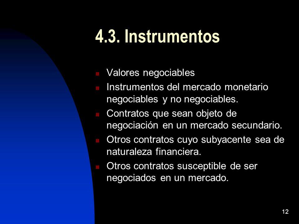 12 4.3. Instrumentos Valores negociables Instrumentos del mercado monetario negociables y no negociables. Contratos que sean objeto de negociación en