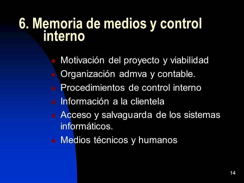14 6. Memoria de medios y control interno Motivación del proyecto y viabilidad Organización admva y contable. Procedimientos de control interno Inform