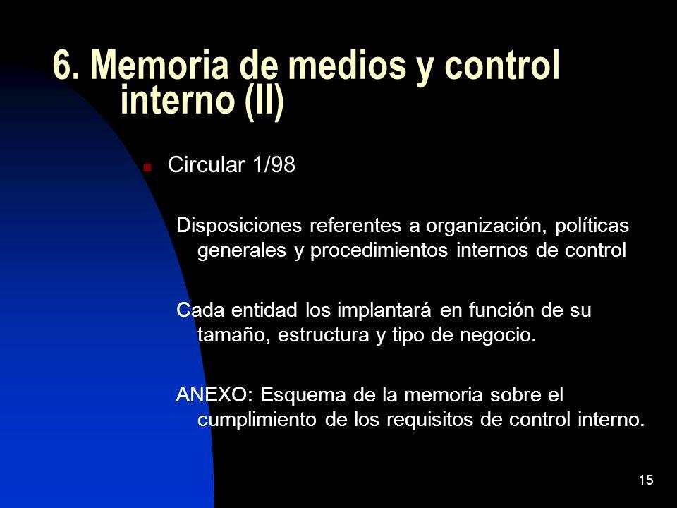 15 6. Memoria de medios y control interno (II) Circular 1/98 Disposiciones referentes a organización, políticas generales y procedimientos internos de
