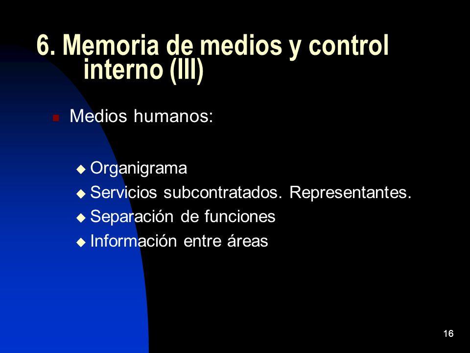16 6. Memoria de medios y control interno (III) Medios humanos: Organigrama Servicios subcontratados. Representantes. Separación de funciones Informac