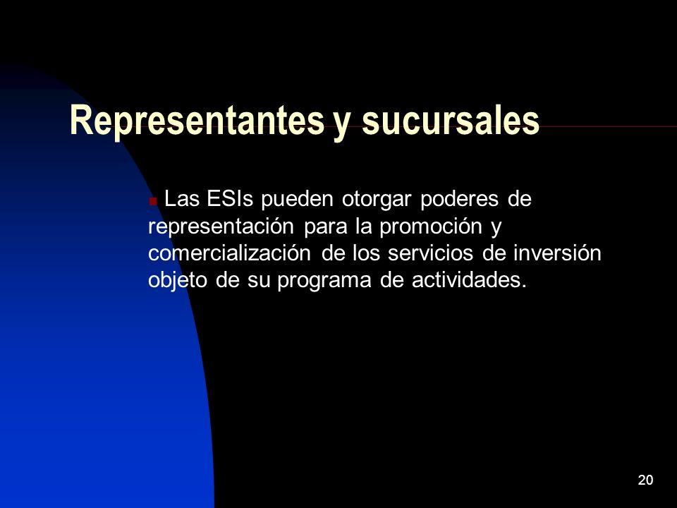 20 Representantes y sucursales Las ESIs pueden otorgar poderes de representación para la promoción y comercialización de los servicios de inversión objeto de su programa de actividades.