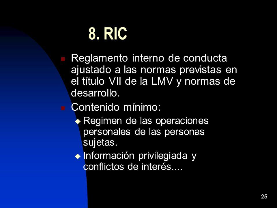 25 8. RIC Reglamento interno de conducta ajustado a las normas previstas en el título VII de la LMV y normas de desarrollo. Contenido mínimo: Regimen