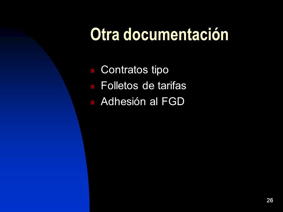 26 Otra documentación Contratos tipo Folletos de tarifas Adhesión al FGD