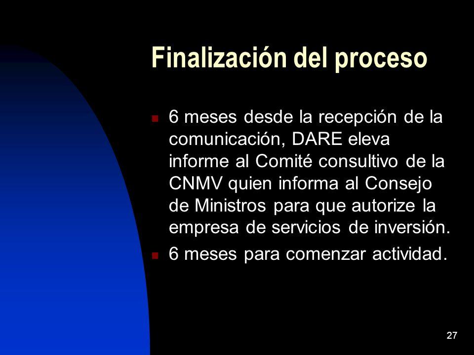 27 Finalización del proceso 6 meses desde la recepción de la comunicación, DARE eleva informe al Comité consultivo de la CNMV quien informa al Consejo de Ministros para que autorize la empresa de servicios de inversión.