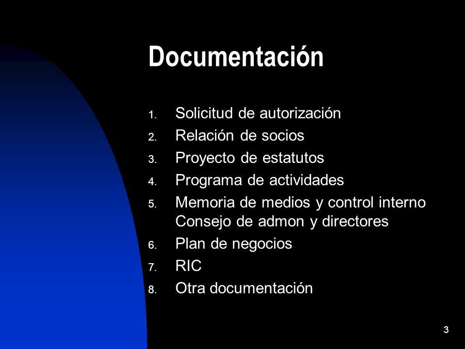 3 Documentación 1. Solicitud de autorización 2. Relación de socios 3. Proyecto de estatutos 4. Programa de actividades 5. Memoria de medios y control