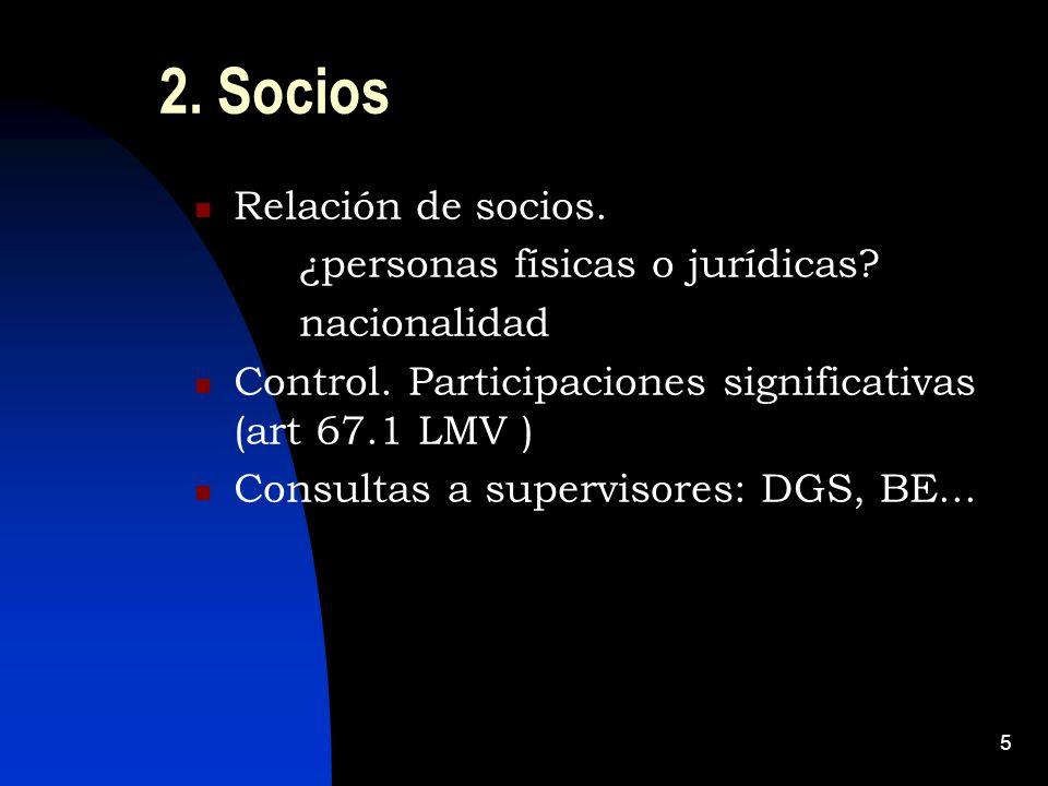 5 2. Socios Relación de socios. ¿personas físicas o jurídicas? nacionalidad Control. Participaciones significativas (art 67.1 LMV ) Consultas a superv