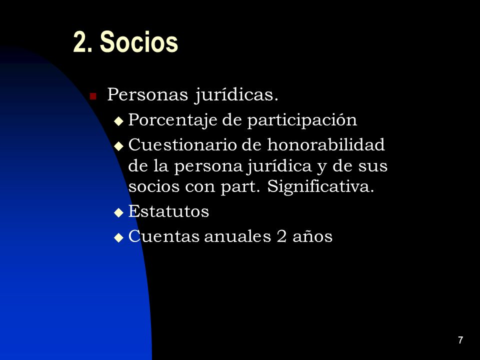 7 2. Socios Personas jurídicas. Porcentaje de participación Cuestionario de honorabilidad de la persona jurídica y de sus socios con part. Significati