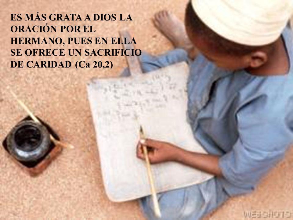 ES MÁS GRATA A DIOS LA ORACIÓN POR EL HERMANO, PUES EN ELLA SE OFRECE UN SACRIFICIO DE CARIDAD (Ca 20,2)