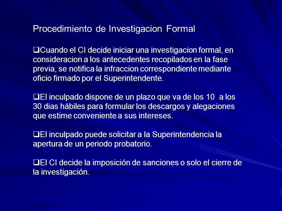 Procedimiento de Investigacion Formal Cuando el CI decide iniciar una investigacion formal, en consideracion a los antecedentes recopilados en la fase previa, se notifica la infraccion correspondiente mediante oficio firmado por el Superintendente.