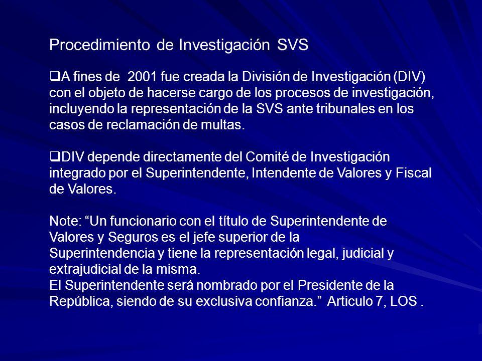 Procedimiento de Investigación SVS A fines de 2001 fue creada la División de Investigación (DIV) con el objeto de hacerse cargo de los procesos de investigación, incluyendo la representación de la SVS ante tribunales en los casos de reclamación de multas.