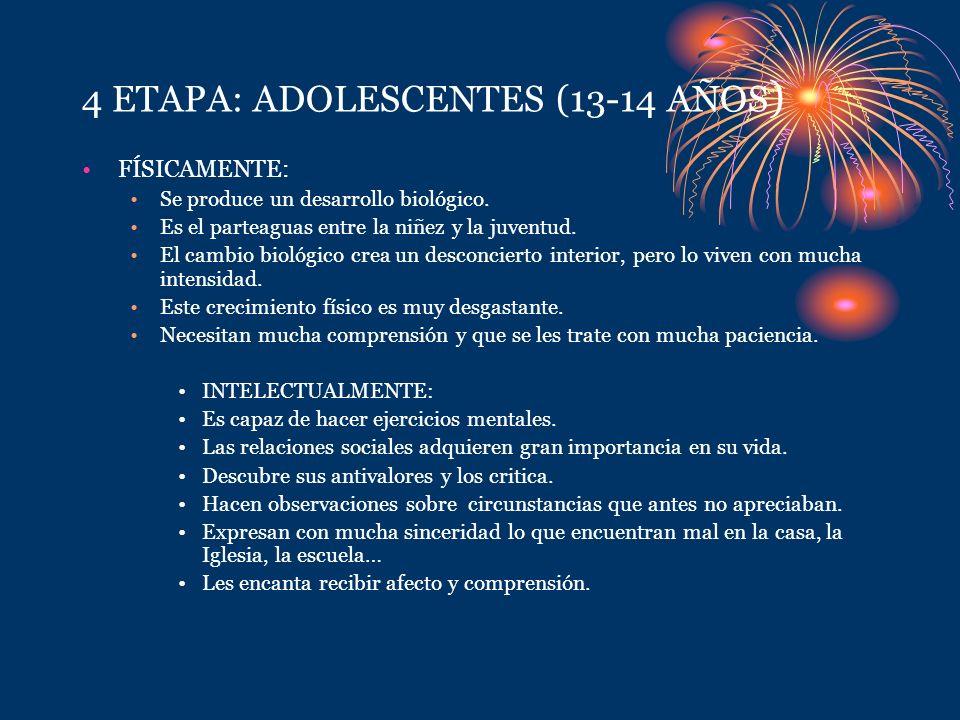 4 ETAPA: ADOLESCENTES (13-14 AÑOS ) FÍSICAMENTE: Se produce un desarrollo biológico. Es el parteaguas entre la niñez y la juventud. El cambio biológic