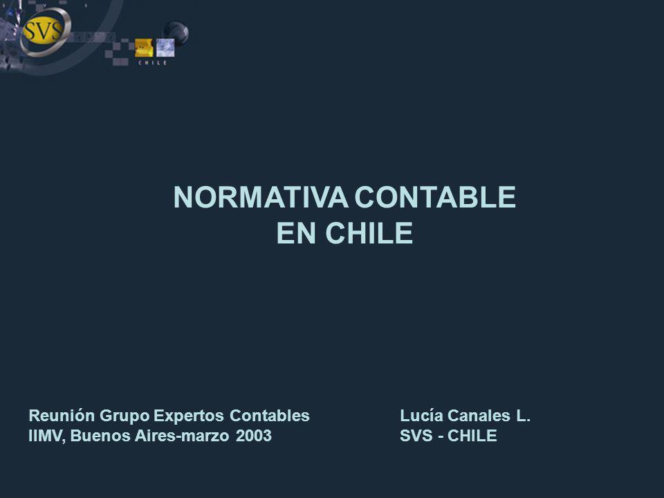 NORMATIVA CONTABLE EN CHILE Lucía Canales L. SVS - CHILE Reunión Grupo Expertos Contables IIMV, Buenos Aires-marzo 2003