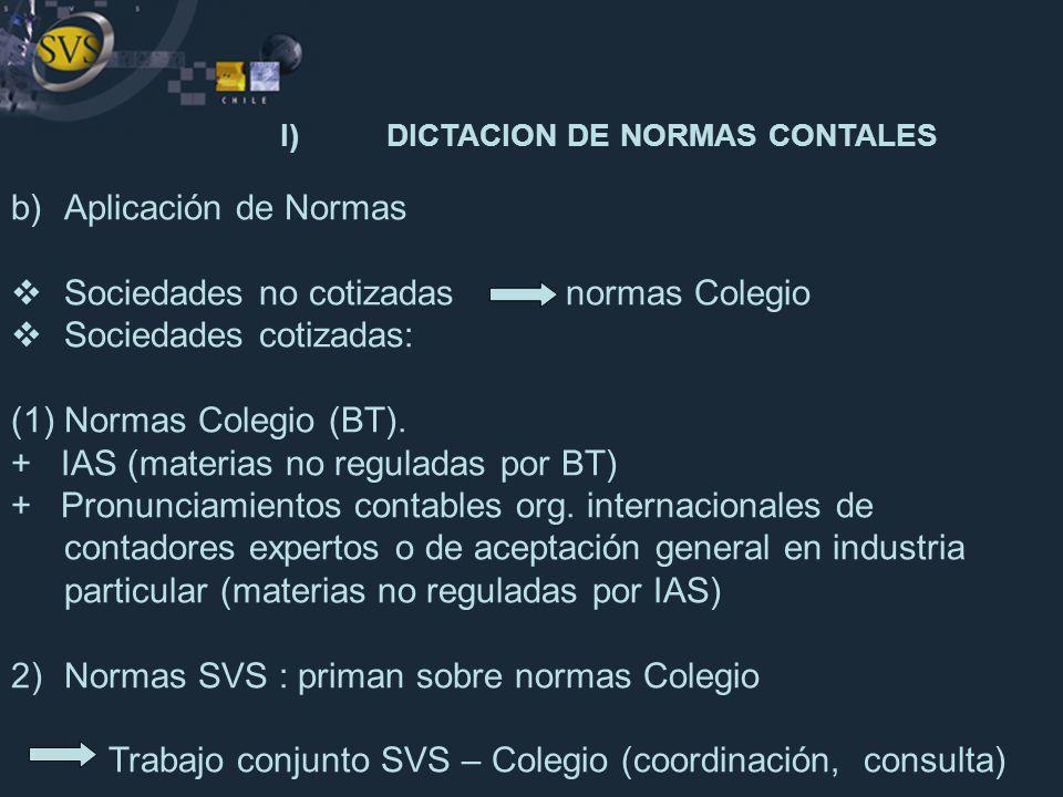 b)Aplicación de Normas Sociedades no cotizadas normas Colegio Sociedades cotizadas: (1)Normas Colegio (BT). + IAS (materias no reguladas por BT) + Pro