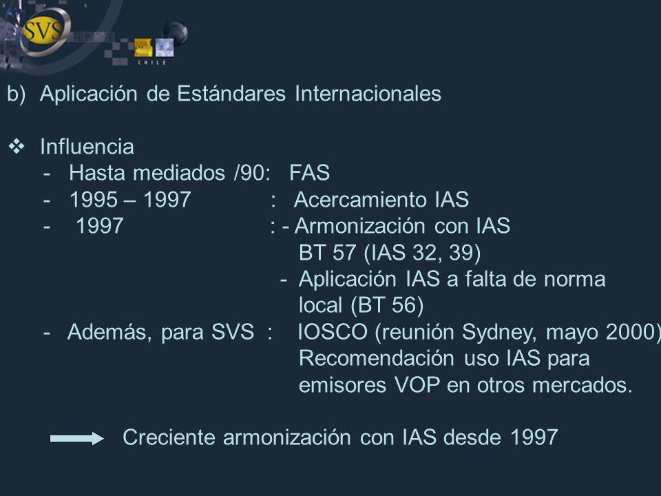 b)Aplicación de Estándares Internacionales Influencia - Hasta mediados /90: FAS - 1995 – 1997 : Acercamiento IAS - 1997 : - Armonización con IAS BT 57