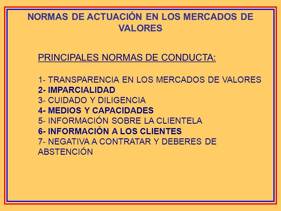 NORMAS DE ACTUACIÓN EN LOS MERCADOS DE VALORES Normas de actuación: - Normas de conducta Dirigidas a los intermediarios financieros, emisores de los v