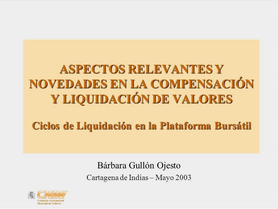 ASPECTOS RELEVANTES Y NOVEDADES EN LA COMPENSACIÓN Y LIQUIDACIÓN DE VALORES Ciclos de Liquidación en la Plataforma Bursátil Bárbara Gullón Ojesto Cart
