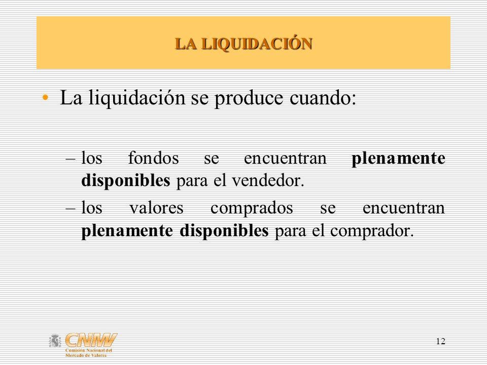 12 LA LIQUIDACIÓN La liquidación se produce cuando: –los fondos se encuentran plenamente disponibles para el vendedor. –los valores comprados se encue