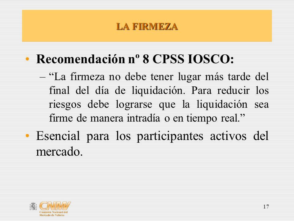 17 LA FIRMEZA Recomendación nº 8 CPSS IOSCO: –La firmeza no debe tener lugar más tarde del final del día de liquidación. Para reducir los riesgos debe