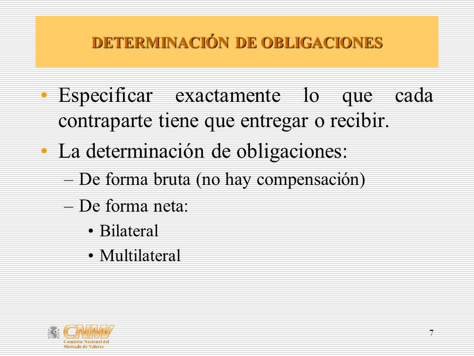 8 LA COMPENSACIÓN Sistemas de Compensación –Conjunto de procedimientos e intercambios de información sobre transferencias de valores o fondos.