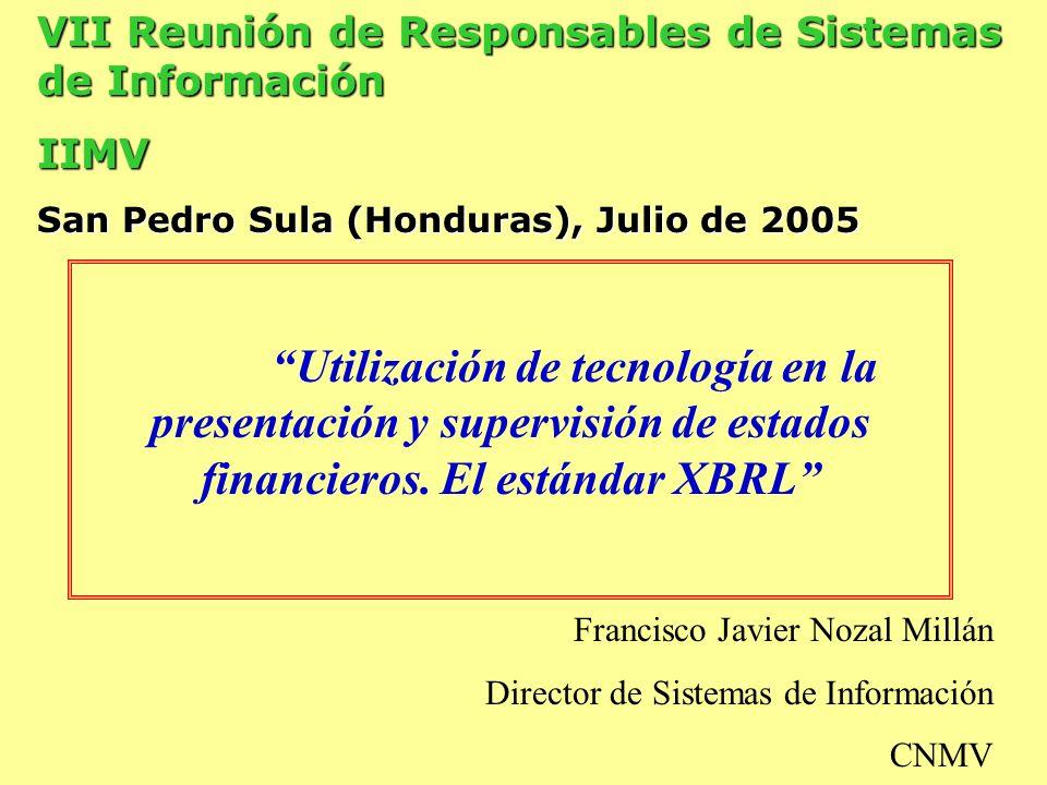 Utilización de tecnología en la presentación y supervisión de estados financieros. El estándar XBRL VII Reunión de Responsables de Sistemas de Informa