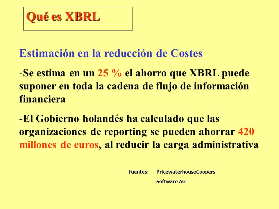 Estimación en la reducción de Costes -Se estima en un 25 % el ahorro que XBRL puede suponer en toda la cadena de flujo de información financiera -El G