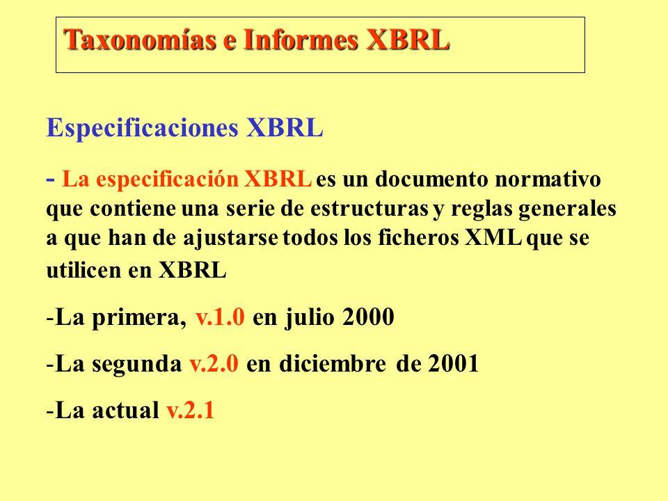 Taxonomías e Informes XBRL Especificaciones XBRL - La especificación XBRL es un documento normativo que contiene una serie de estructuras y reglas gen
