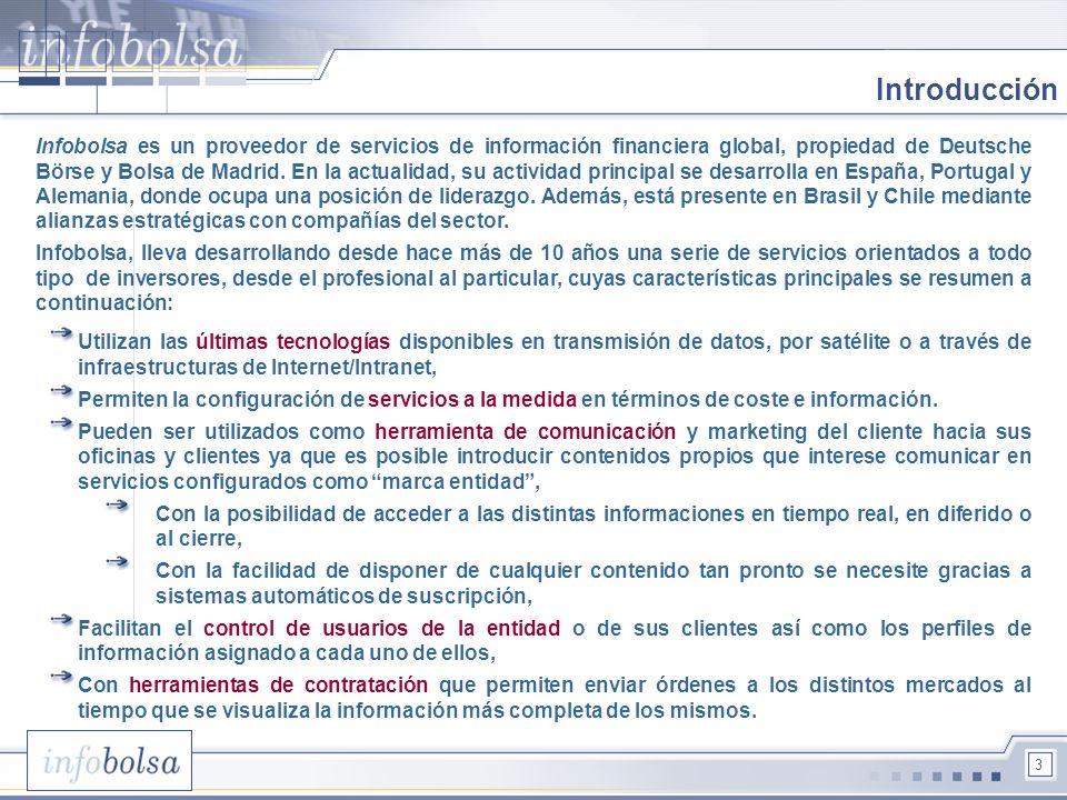 3 Introducción Infobolsa es un proveedor de servicios de información financiera global, propiedad de Deutsche Börse y Bolsa de Madrid. En la actualida